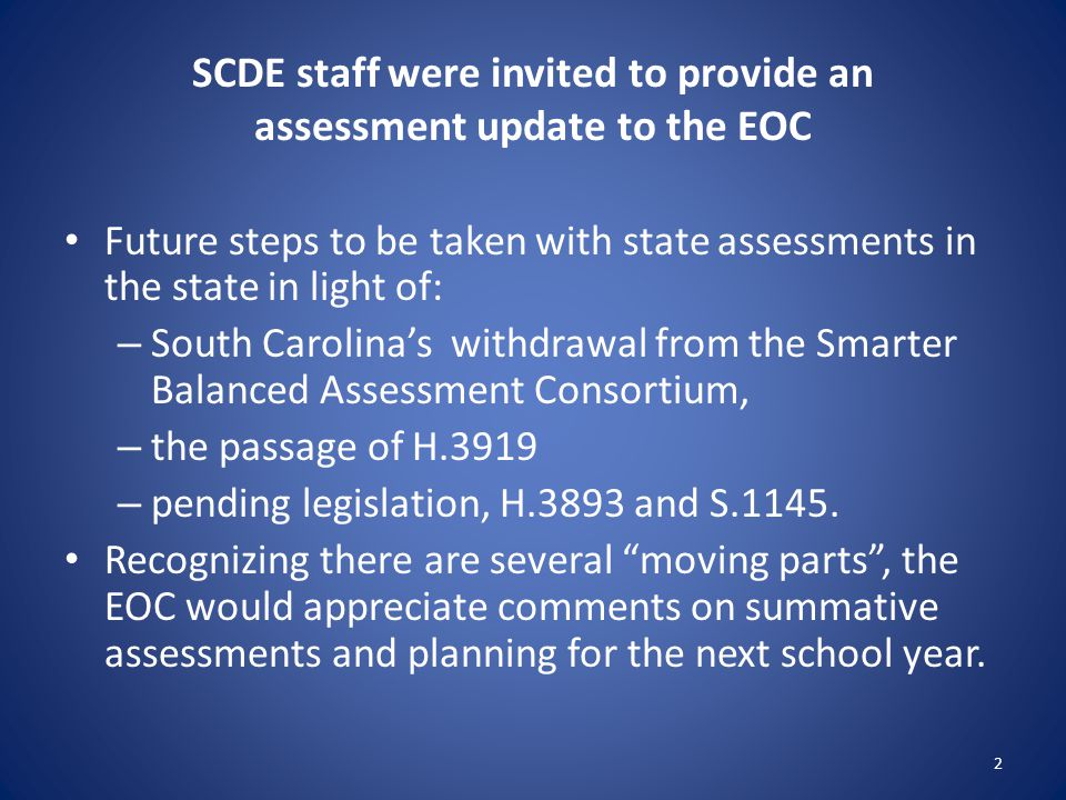 SCDE staff were invited to provide an assessment update to the EOC Future steps to be taken with state assessments in the state in light of: – South C