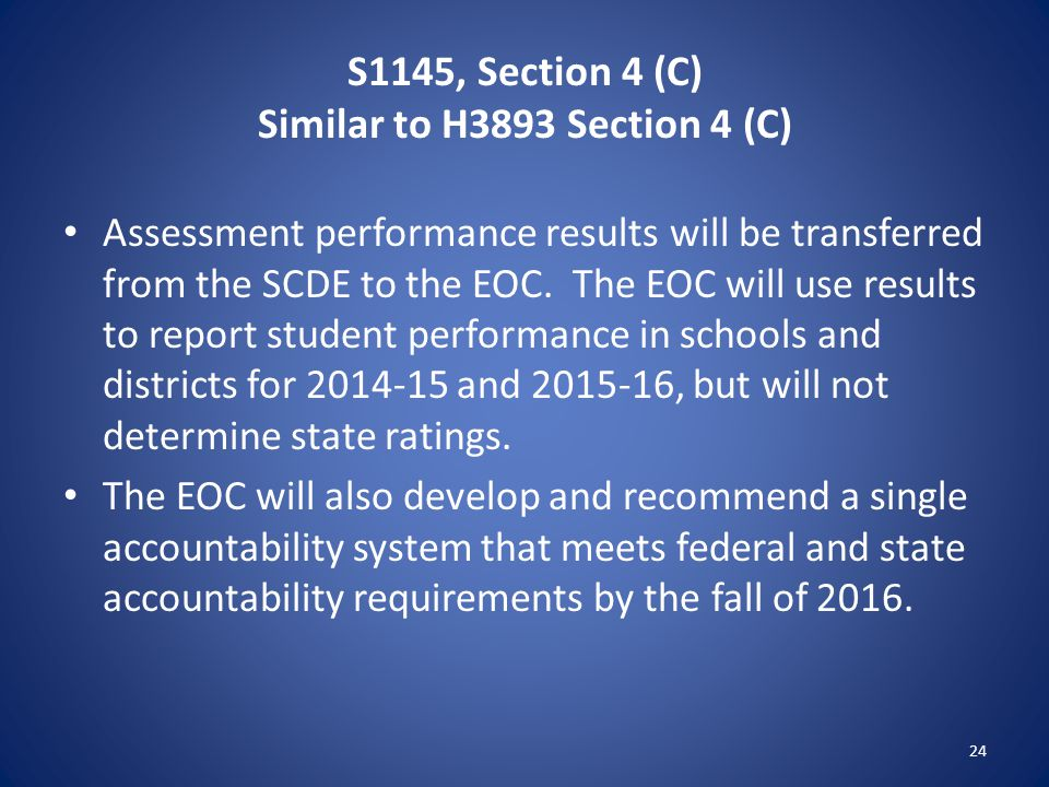S1145, Section 4 (C) Similar to H3893 Section 4 (C) Assessment performance results will be transferred from the SCDE to the EOC. The EOC will use resu