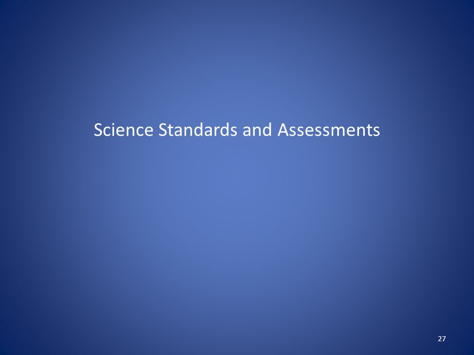 Science Standards and Assessments 27
