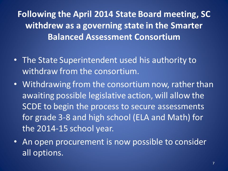 Following the April 2014 State Board meeting, SC withdrew as a governing state in the Smarter Balanced Assessment Consortium The State Superintendent