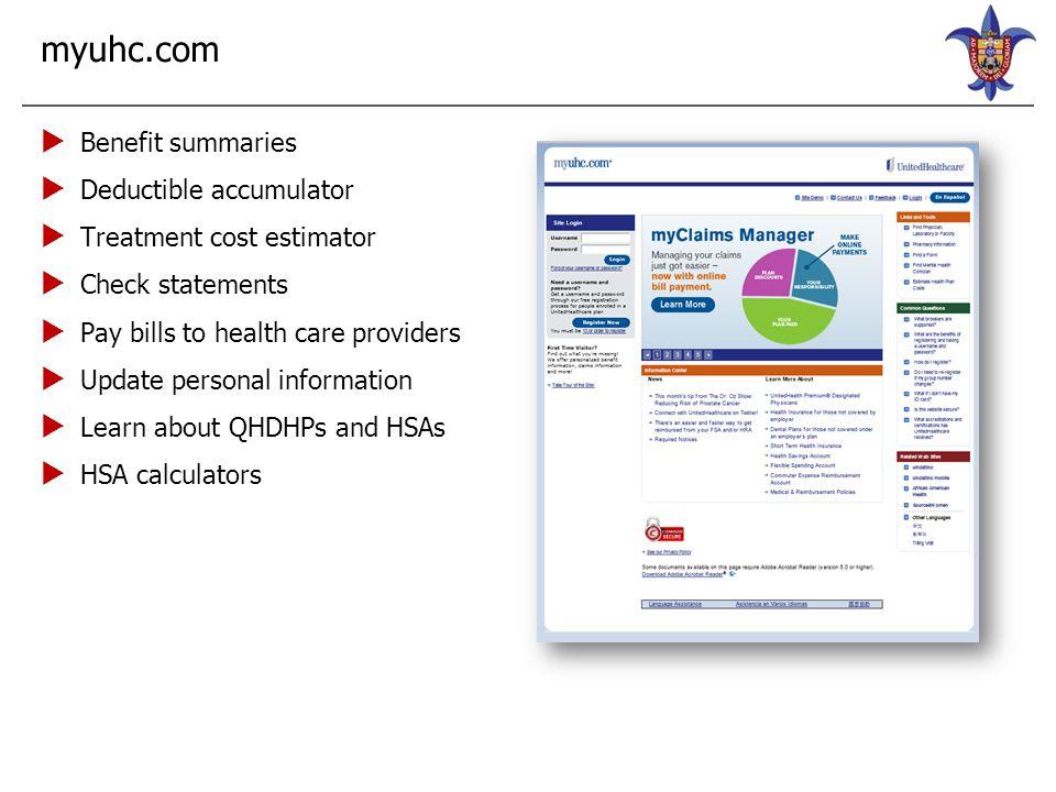 myuhc.com  Benefit summaries  Deductible accumulator  Treatment cost estimator  Check statements  Pay bills to health care providers  Update per