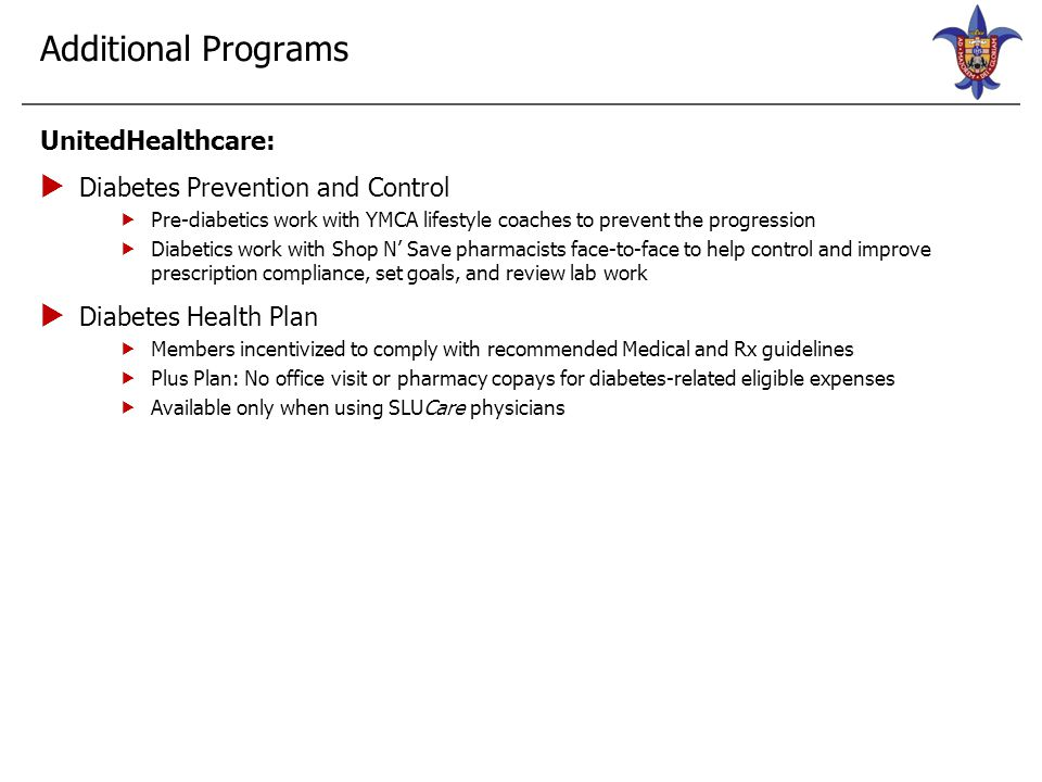 Additional Programs UnitedHealthcare:  Diabetes Prevention and Control  Pre-diabetics work with YMCA lifestyle coaches to prevent the progression 