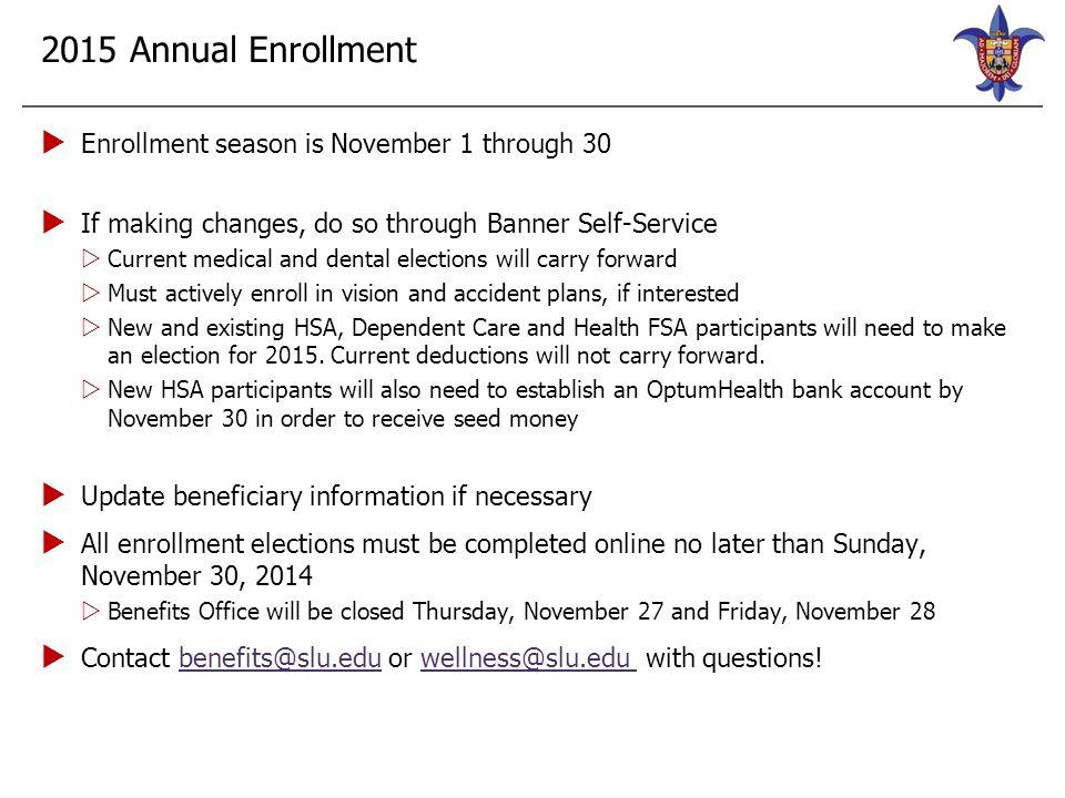 2015 Annual Enrollment  Enrollment season is November 1 through 30  If making changes, do so through Banner Self-Service  Current medical and denta