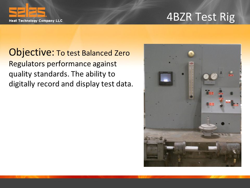 4BZR Test Rig Objective: To test Balanced Zero Regulators performance against quality standards.