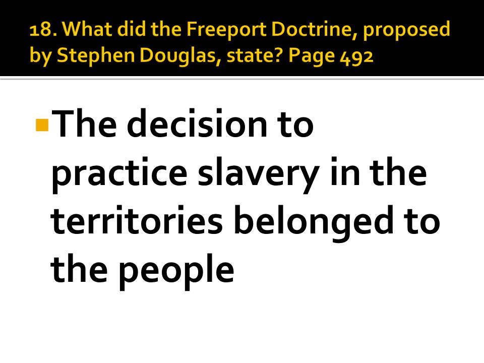  The decision to practice slavery in the territories belonged to the people