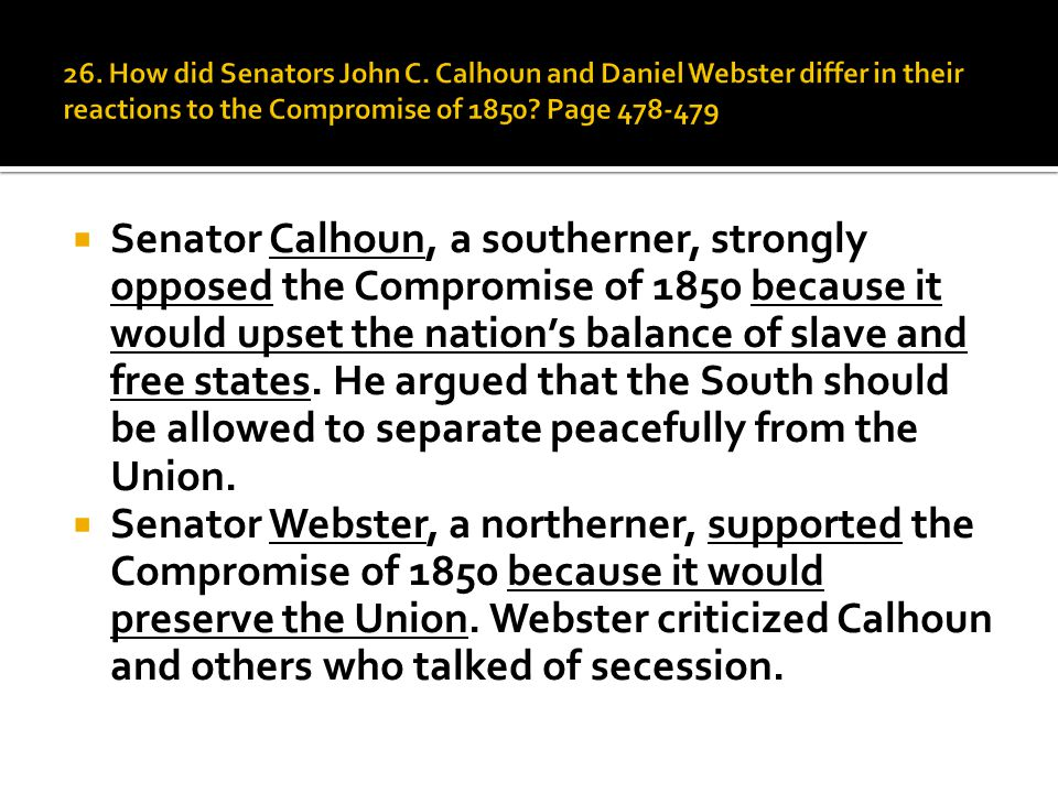  Senator Calhoun, a southerner, strongly opposed the Compromise of 1850 because it would upset the nation's balance of slave and free states.