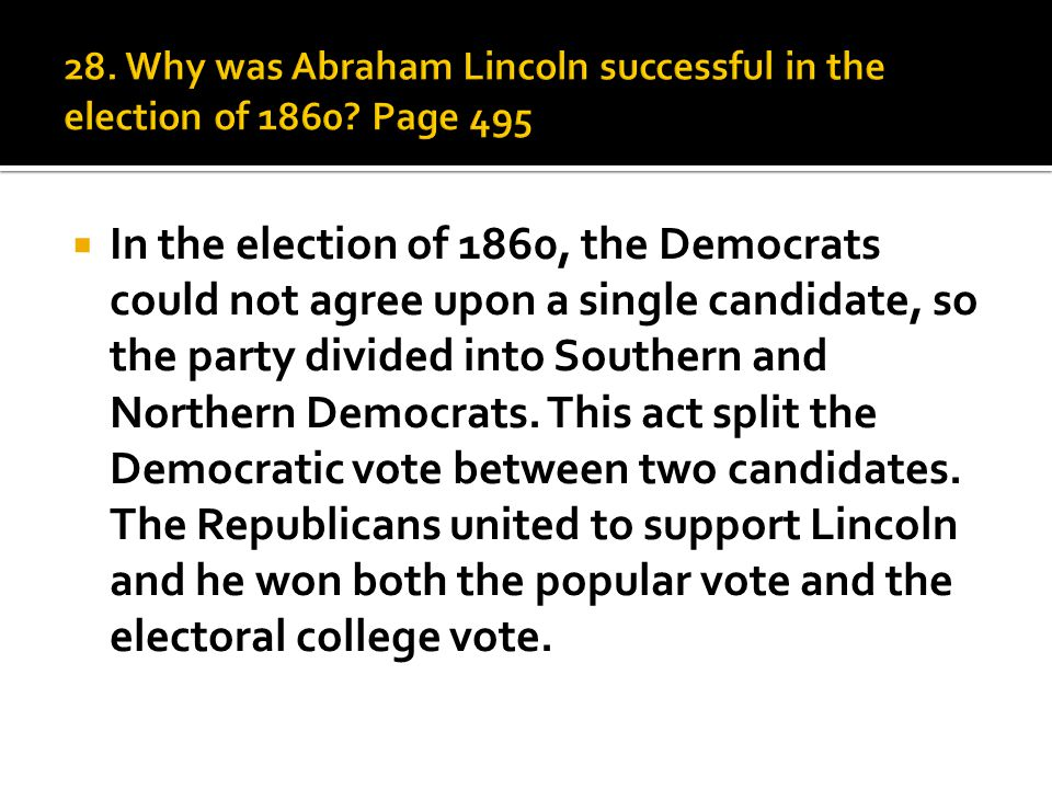  In the election of 1860, the Democrats could not agree upon a single candidate, so the party divided into Southern and Northern Democrats.