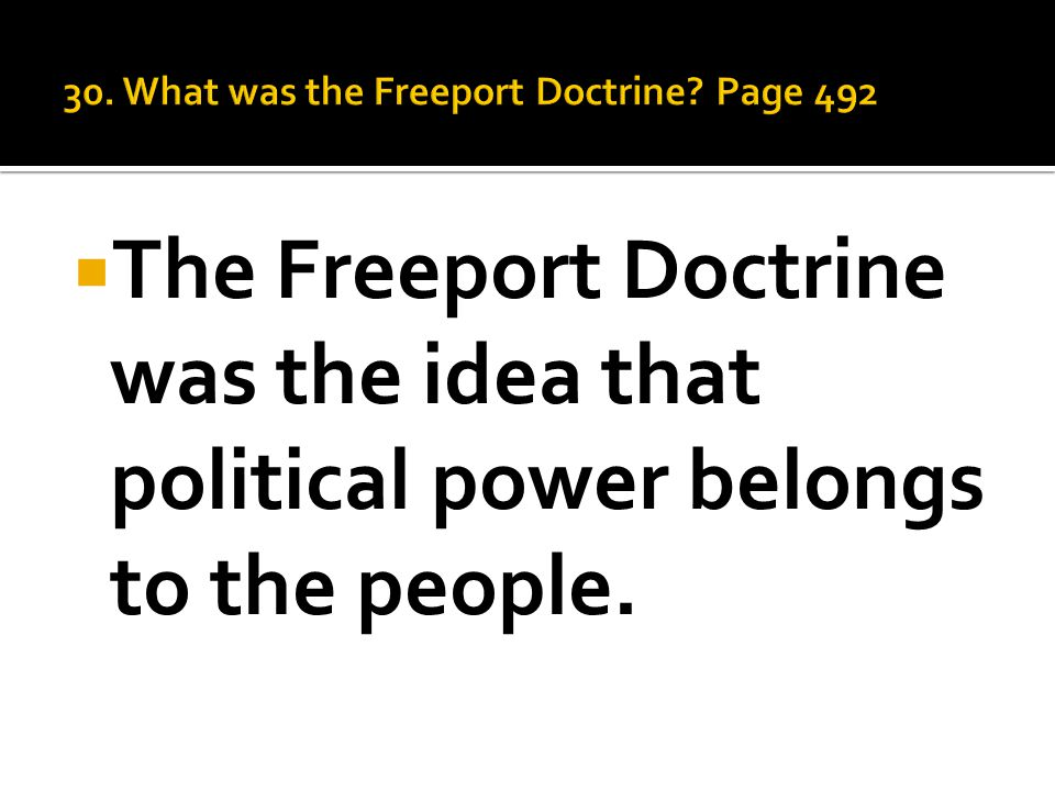  The Freeport Doctrine was the idea that political power belongs to the people.