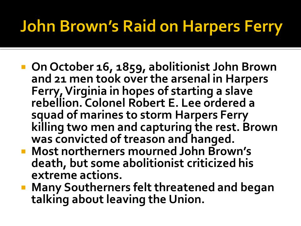  On October 16, 1859, abolitionist John Brown and 21 men took over the arsenal in Harpers Ferry, Virginia in hopes of starting a slave rebellion.