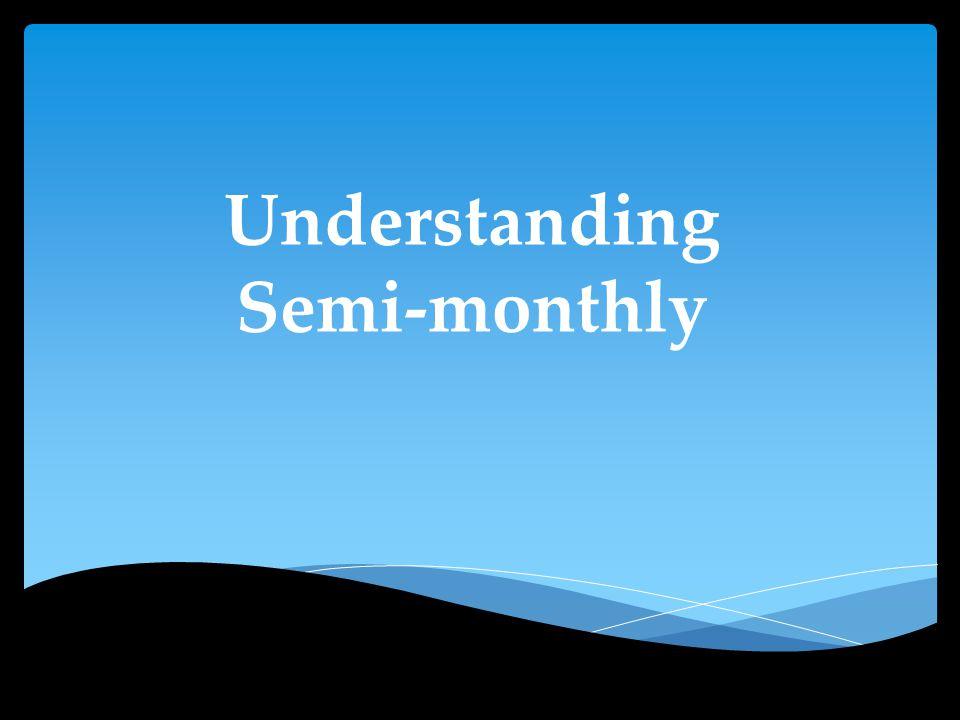Understanding Semi-monthly