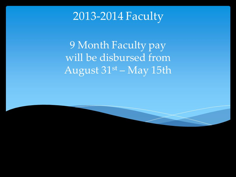 9 Month Faculty pay will be disbursed from August 31 st – May 15th 2013-2014 Faculty