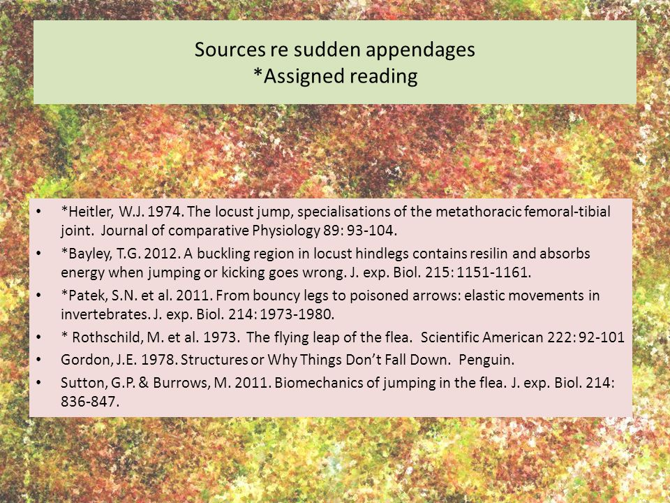 Sources re sudden appendages *Assigned reading *Heitler, W.J.