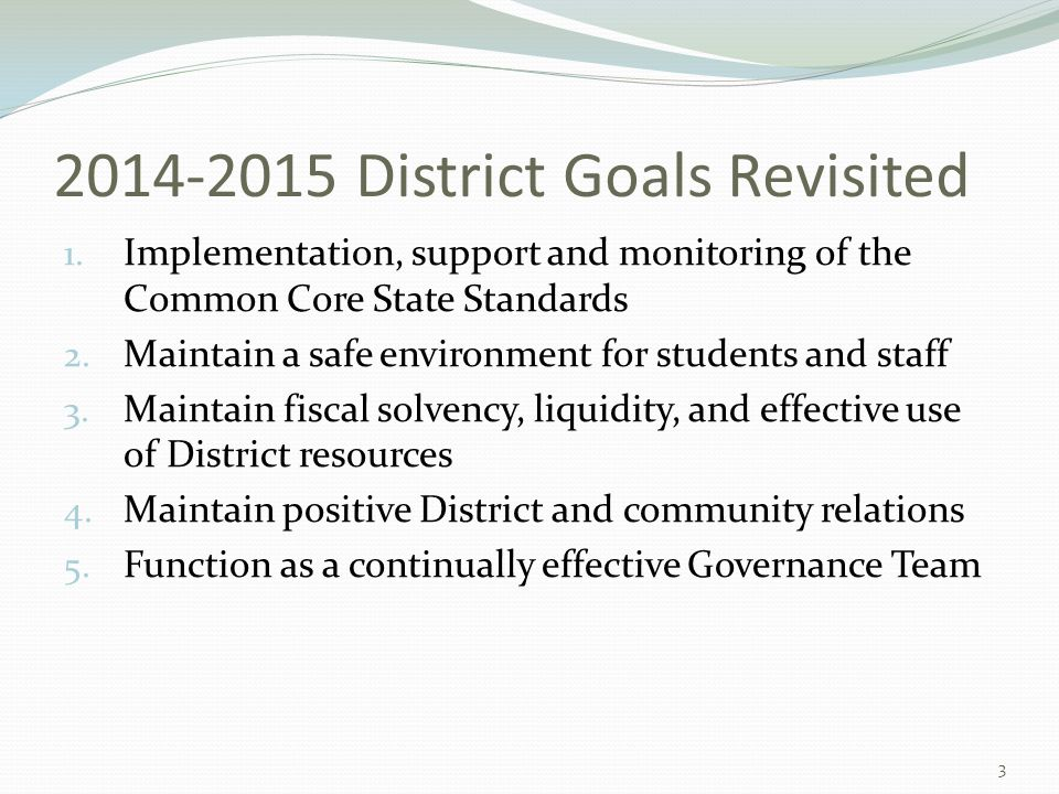 2014-2015 District Goals Revisited 1. Implementation, support and monitoring of the Common Core State Standards 2. Maintain a safe environment for stu