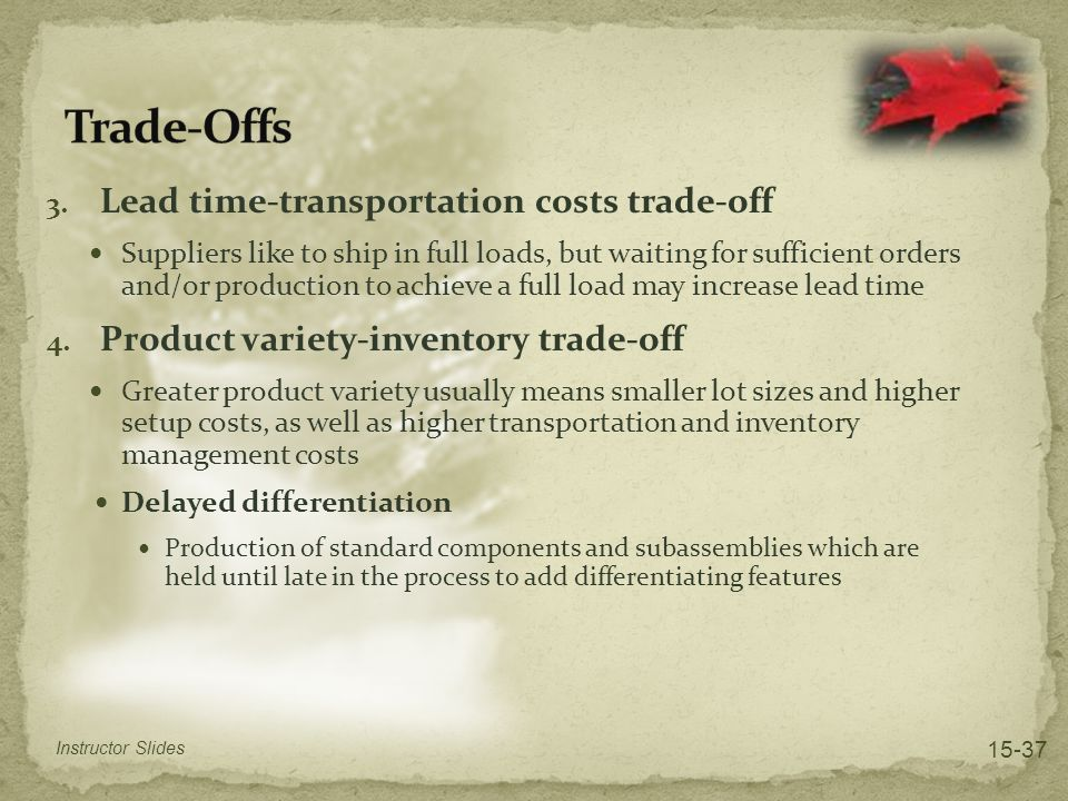 3. Lead time-transportation costs trade-off Suppliers like to ship in full loads, but waiting for sufficient orders and/or production to achieve a ful