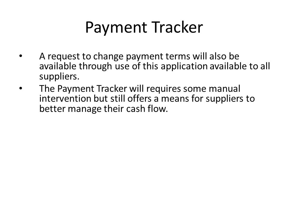 Payment Tracker A request to change payment terms will also be available through use of this application available to all suppliers.