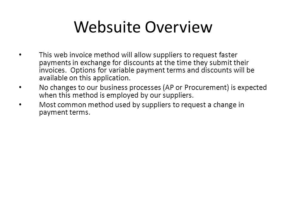 Websuite Overview This web invoice method will allow suppliers to request faster payments in exchange for discounts at the time they submit their invoices.
