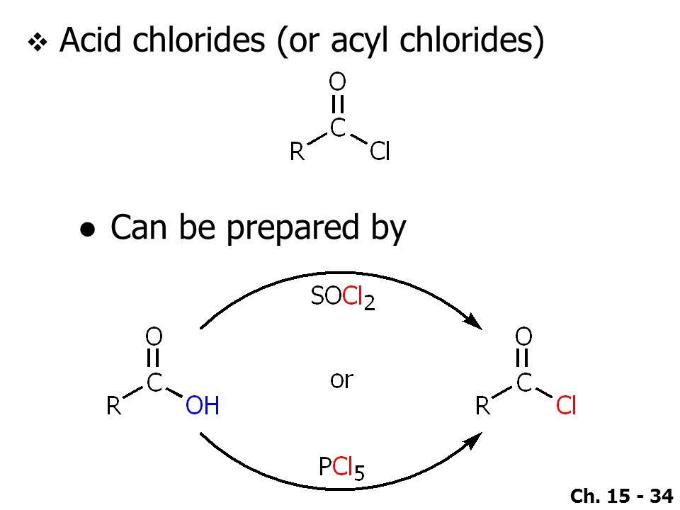 Ch. 15 - 34  Acid chlorides (or acyl chlorides) ●Can be prepared by