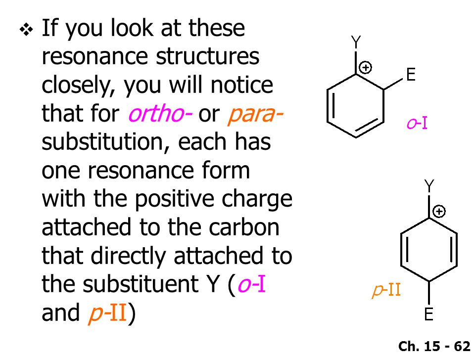 Ch. 15 - 62  If you look at these resonance structures closely, you will notice that for ortho- or para- substitution, each has one resonance form wi