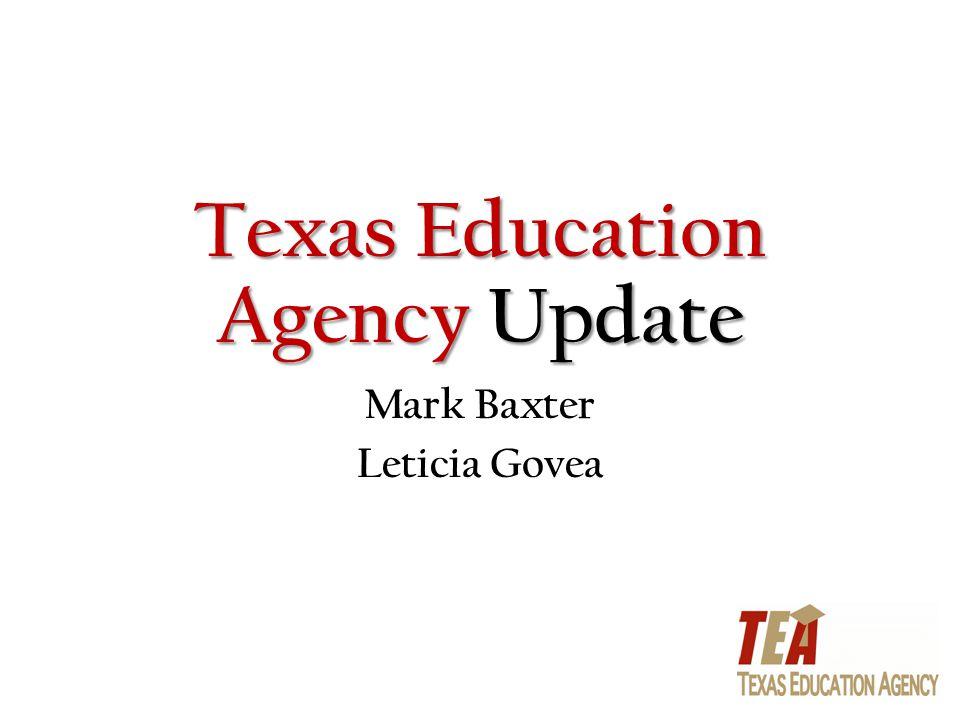 Texas Education Agency Update Mark Baxter Leticia Govea