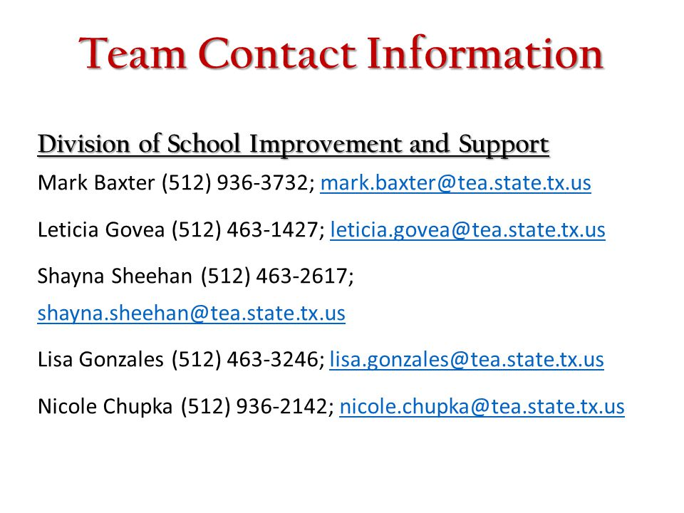 Team Contact Information Division of School Improvement and Support Division of School Improvement and Support Mark Baxter (512) 936-3732; mark.baxter