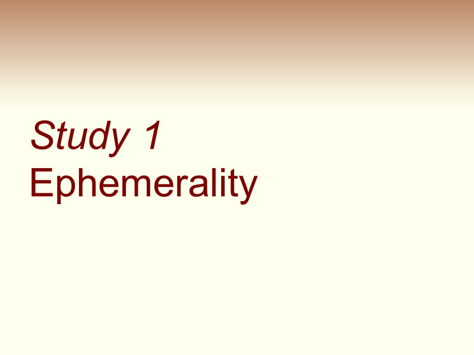 Study 1 Ephemerality