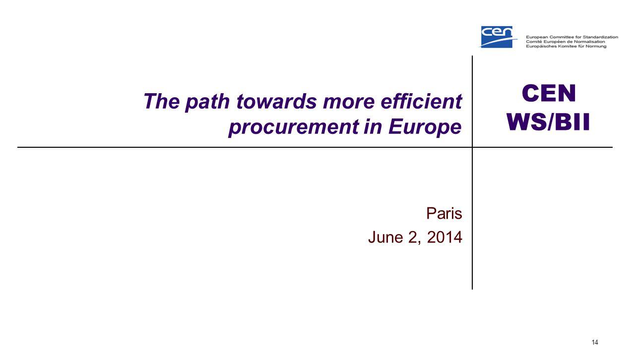 CEN WS/BII The path towards more efficient procurement in Europe Paris June 2, 2014 14