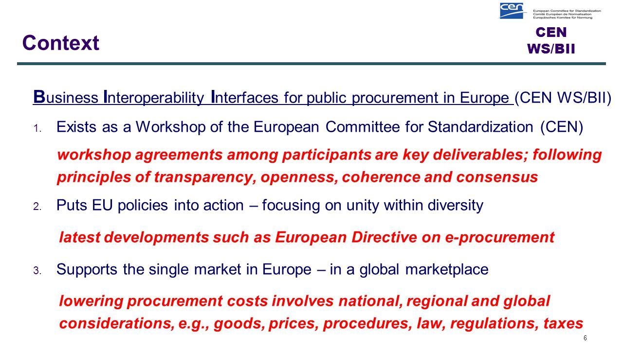 CEN WS/BII Context B usiness I nteroperability I nterfaces for public procurement in Europe (CEN WS/BII) 1.
