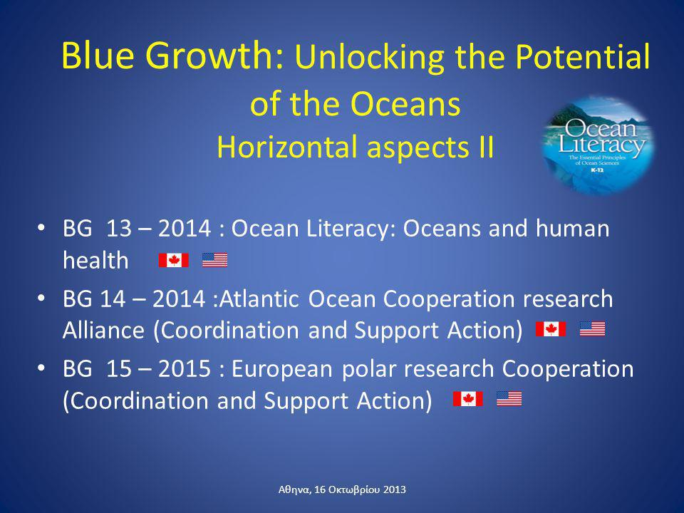 Blue Growth: Unlocking the Potential of the Oceans Horizontal aspects II BG 13 – 2014 : Ocean Literacy: Oceans and human health BG 14 – 2014 :Atlantic
