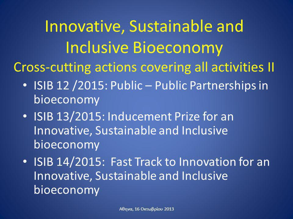 Innovative, Sustainable and Inclusive Bioeconomy Cross-cutting actions covering all activities II ISIB 12 /2015: Public – Public Partnerships in bioec