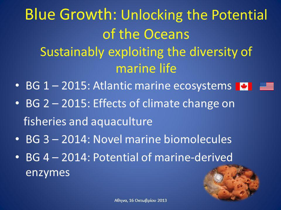 Blue Growth: Unlocking the Potential of the Oceans Sustainably exploiting the diversity of marine life BG 1 – 2015: Atlantic marine ecosystems BG 2 –
