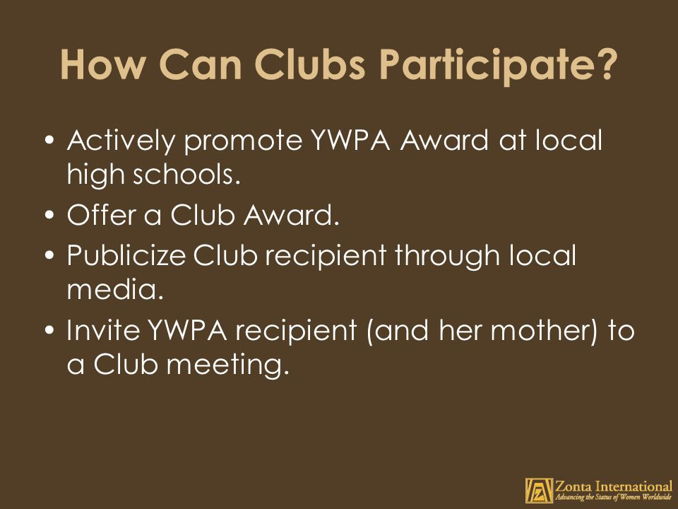 How Can Clubs Participate.Actively promote YWPA Award at local high schools.