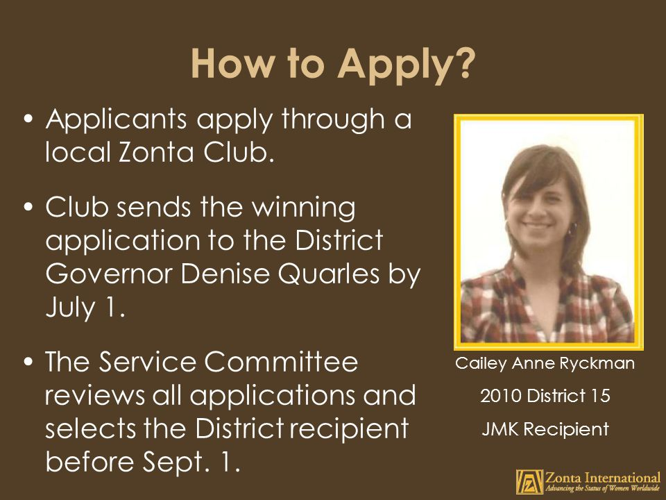 How to Apply.Applicants apply through a local Zonta Club.