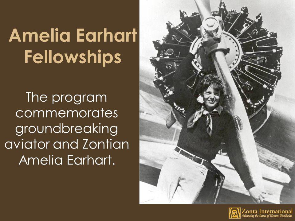 Amelia Earhart Fellowships The program commemorates groundbreaking aviator and Zontian Amelia Earhart.