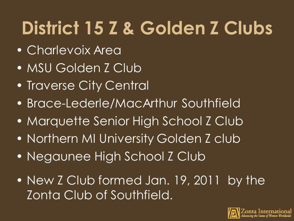 District 15 Z & Golden Z Clubs Charlevoix Area MSU Golden Z Club Traverse City Central Brace-Lederle/MacArthur Southfield Marquette Senior High School Z Club Northern MI University Golden Z club Negaunee High School Z Club New Z Club formed Jan.