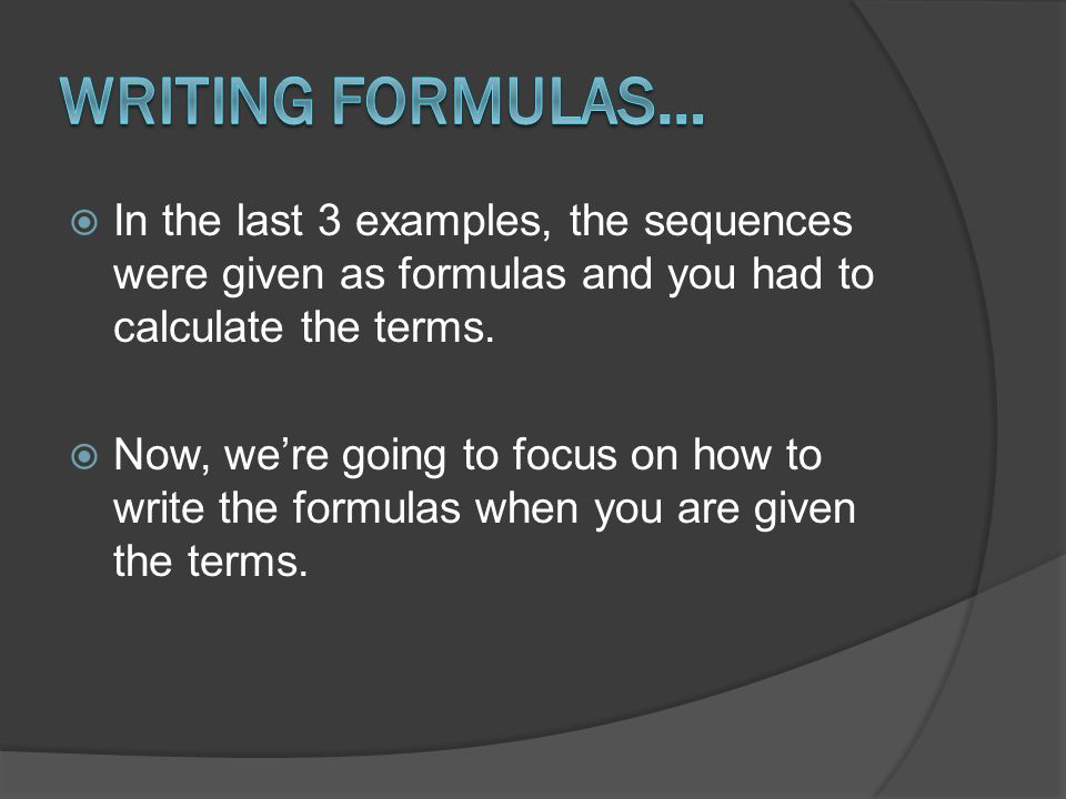  In the last 3 examples, the sequences were given as formulas and you had to calculate the terms.