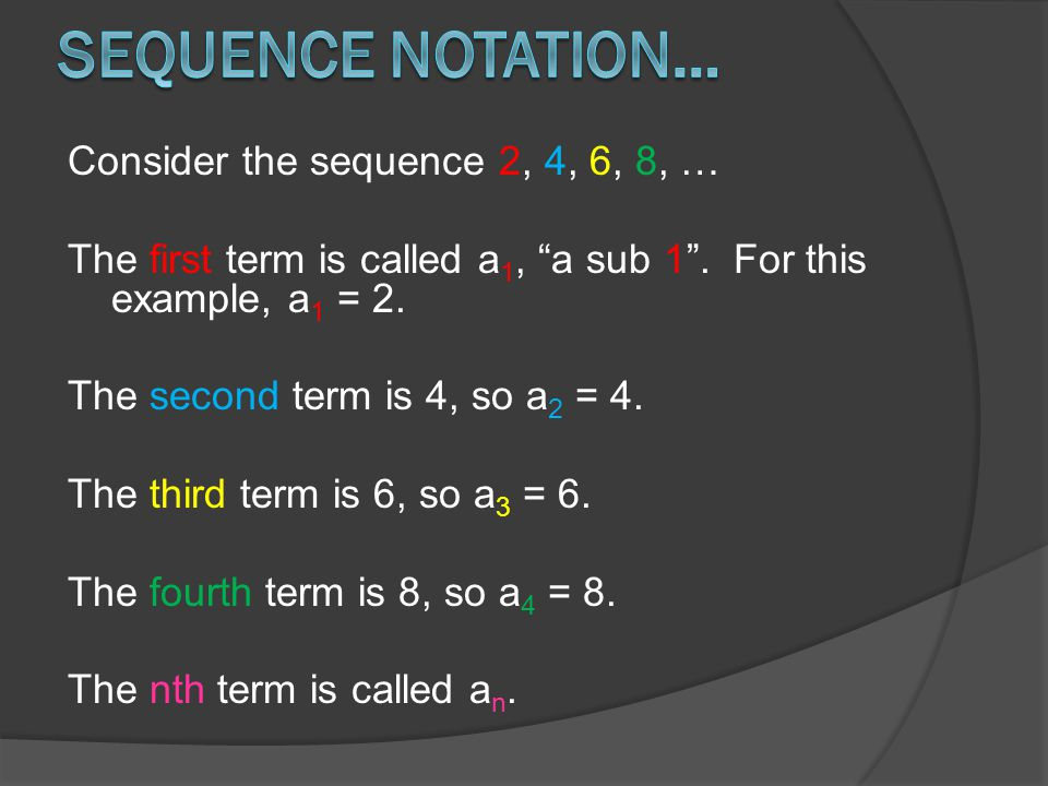 Consider the sequence 2, 4, 6, 8, … The first term is called a 1, a sub 1 .