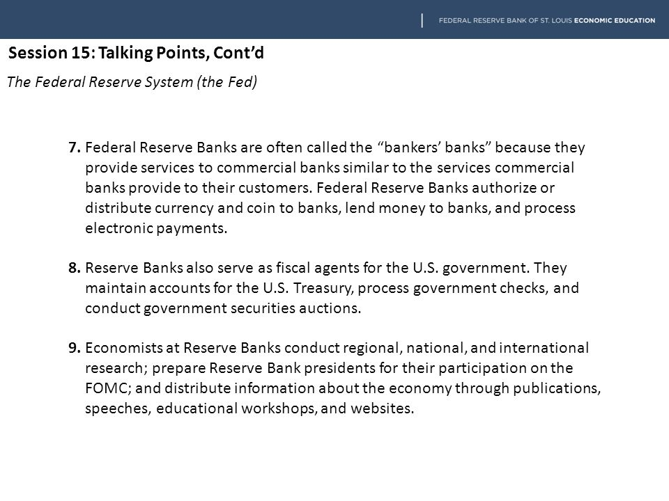 Session 15: Talking Points, Cont'd The Federal Reserve System (the Fed) 10.