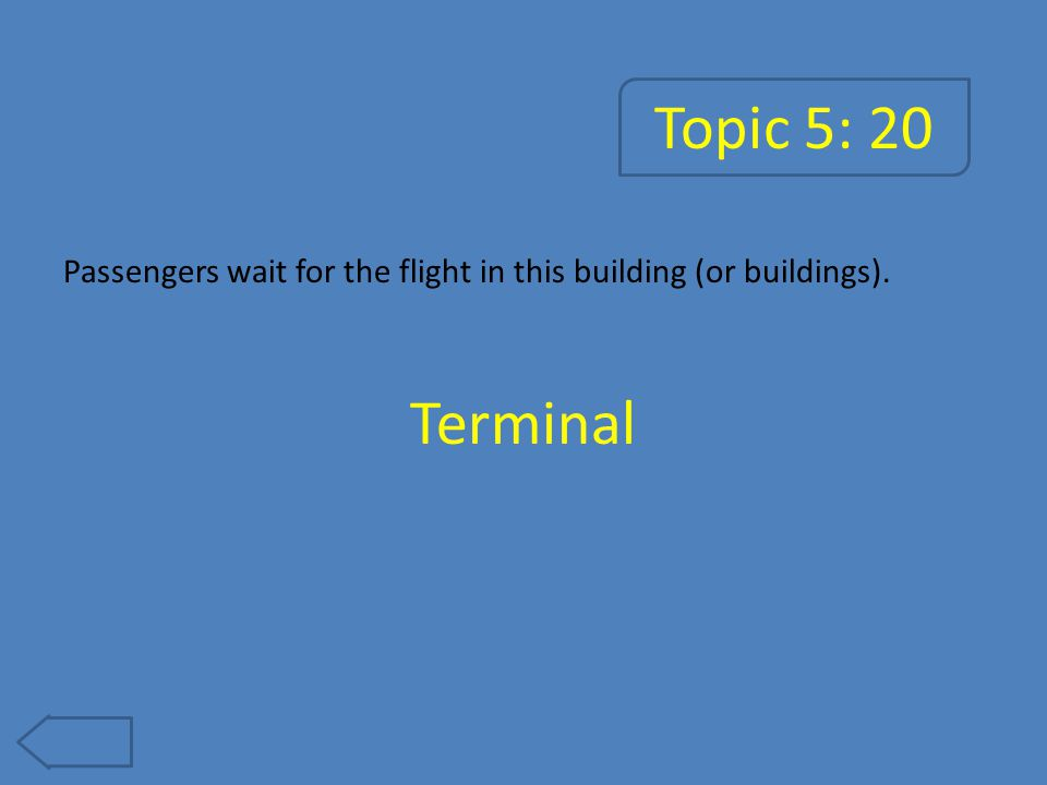 Topic 5: 20 Passengers wait for the flight in this building (or buildings). Terminal