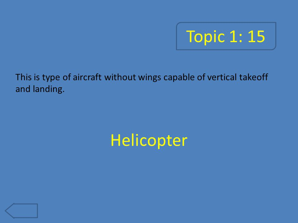 Topic 1: 15 This is type of aircraft without wings capable of vertical takeoff and landing.