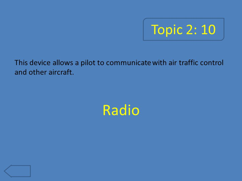 Topic 2: 10 This device allows a pilot to communicate with air traffic control and other aircraft.