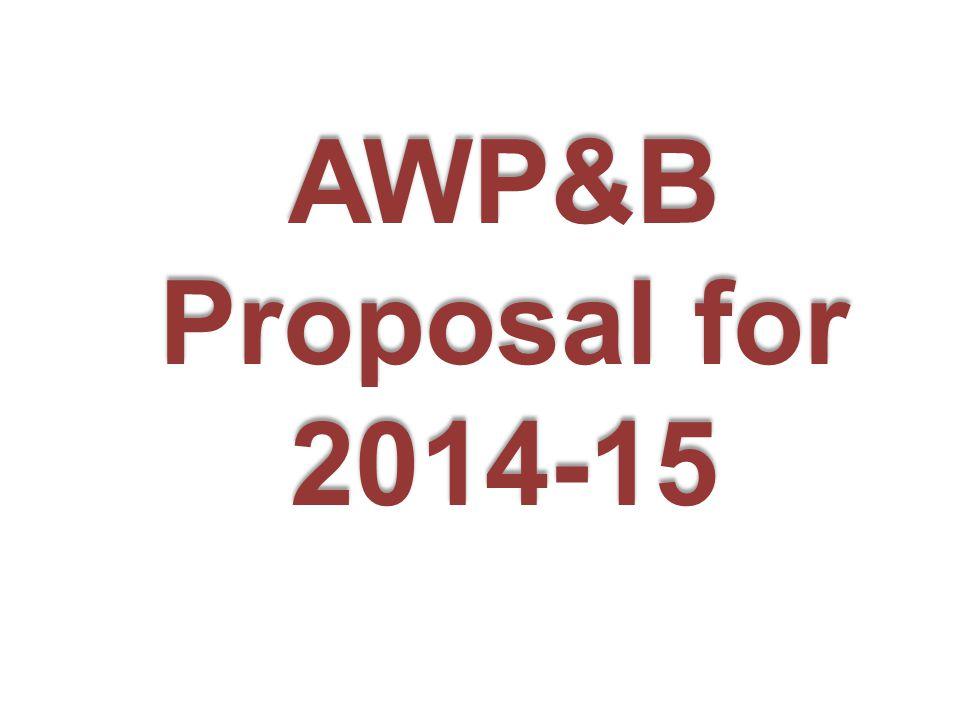 AWP&B Proposal for 2014-15 AWP&B Proposal for 2014-15