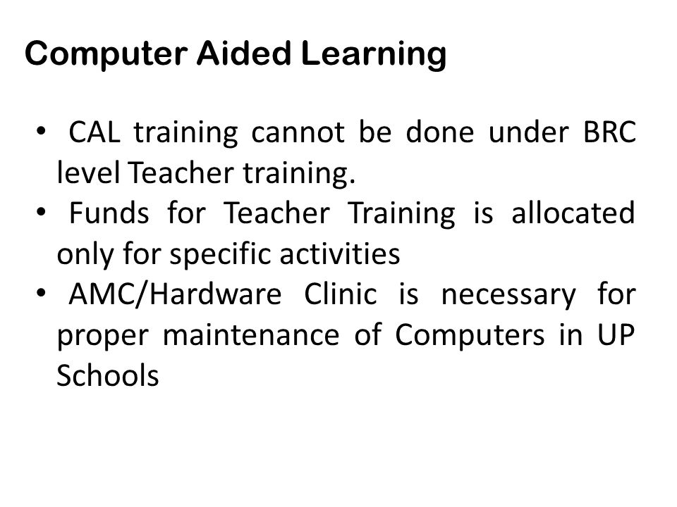 Computer Aided Learning CAL training cannot be done under BRC level Teacher training.
