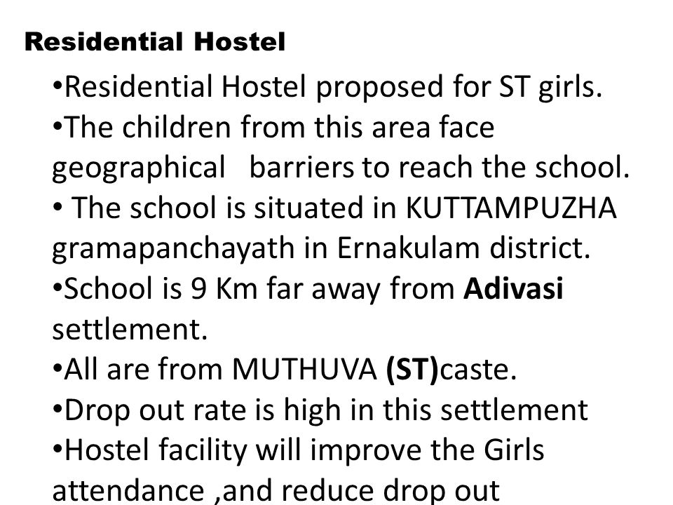Residential Hostel Residential Hostel proposed for ST girls. The children from this area face geographical barriers to reach the school. The school is