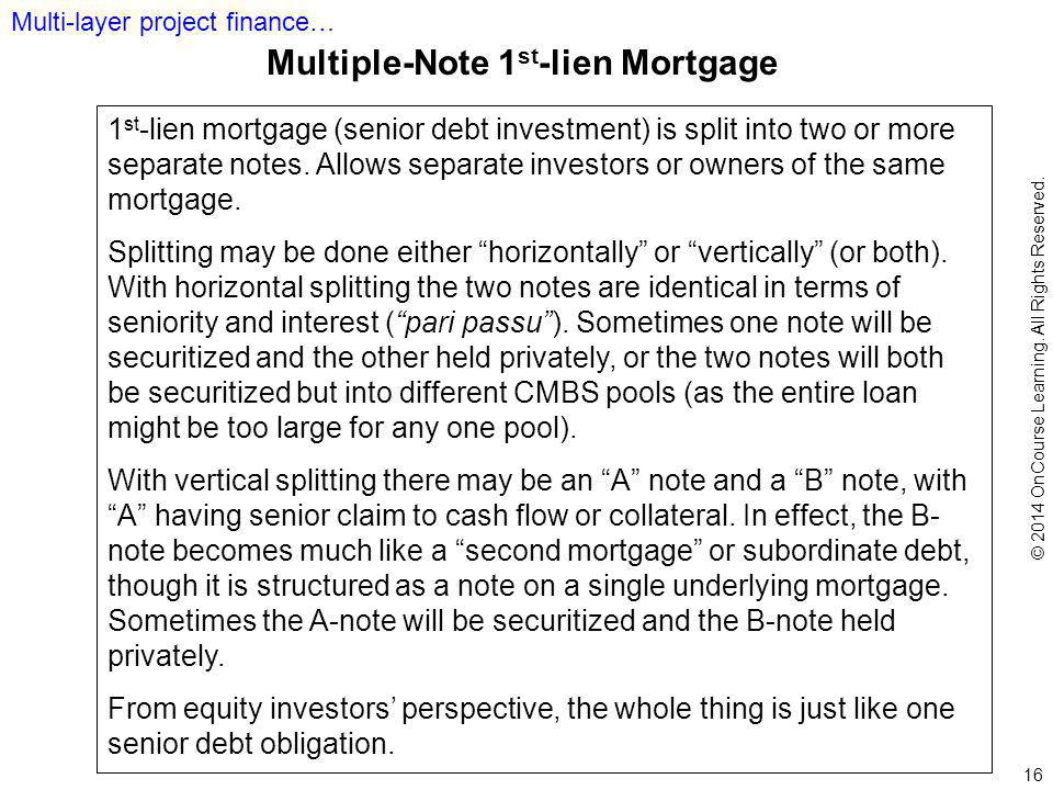 16 1 st -lien mortgage (senior debt investment) is split into two or more separate notes.