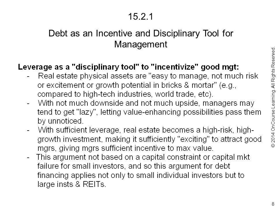 15.2.1 Debt as an Incentive and Disciplinary Tool for Management 8 © 2014 OnCourse Learning.