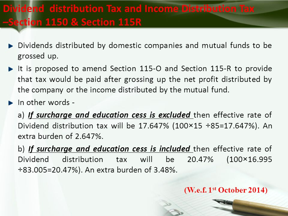 Dividend distribution Tax and Income Distribution Tax –Section 1150 & Section 115R Dividends distributed by domestic companies and mutual funds to be grossed up.