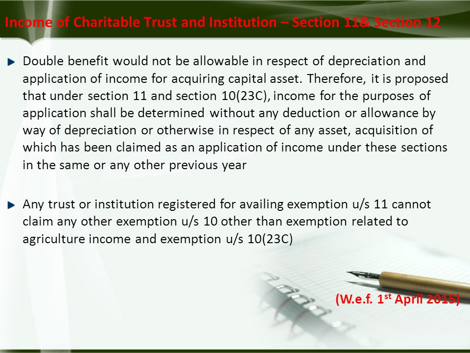 Income of Charitable Trust and Institution – Section 11& Section 12 Double benefit would not be allowable in respect of depreciation and application of income for acquiring capital asset.