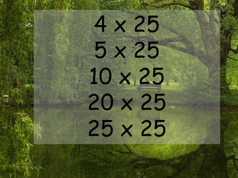 4 x 25 5 x 25 10 x 25 20 x 25 25 x 25