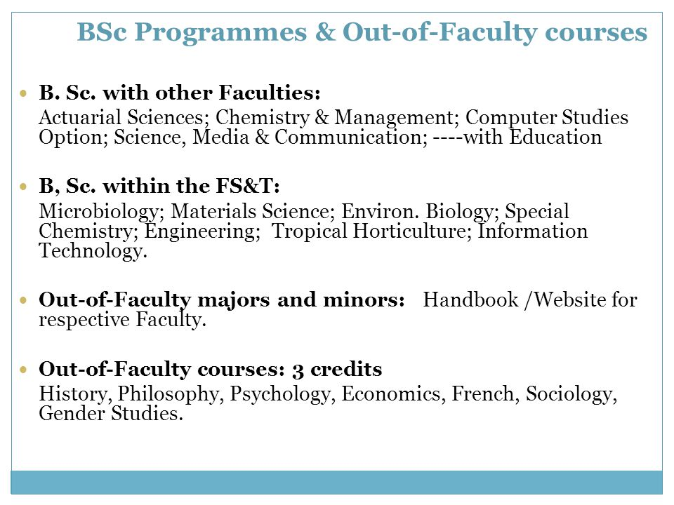 BSc Programmes & Out-of-Faculty courses B. Sc. with other Faculties: Actuarial Sciences; Chemistry & Management; Computer Studies Option; Science, Med