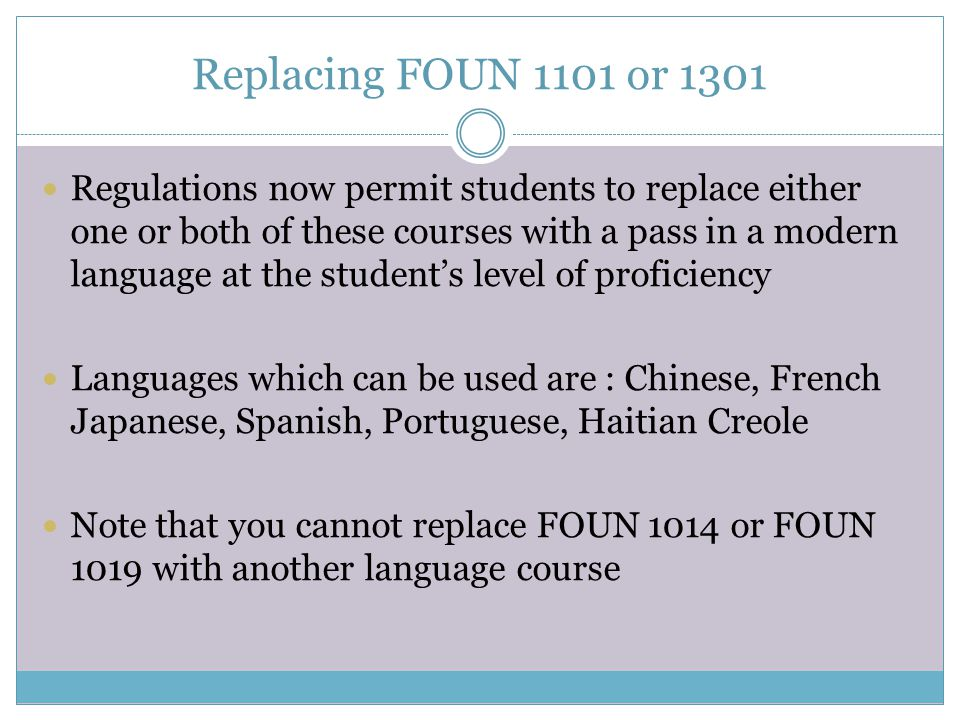 Replacing FOUN 1101 or 1301 Regulations now permit students to replace either one or both of these courses with a pass in a modern language at the stu